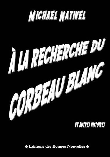 À LA RECHERCHE DU CORBEAU BLANC de Michael Nativel