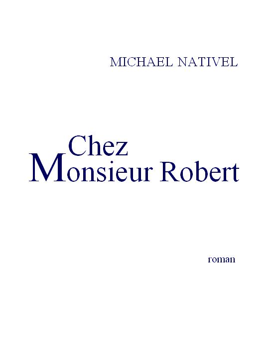 CHEZ MONSIEUR ROBERT un roman de Michael Nativel